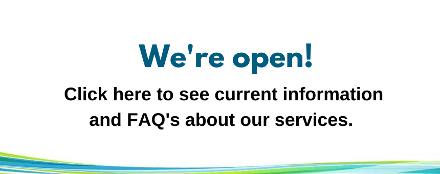 We're open! Click here to see current information and FAQs about our services.